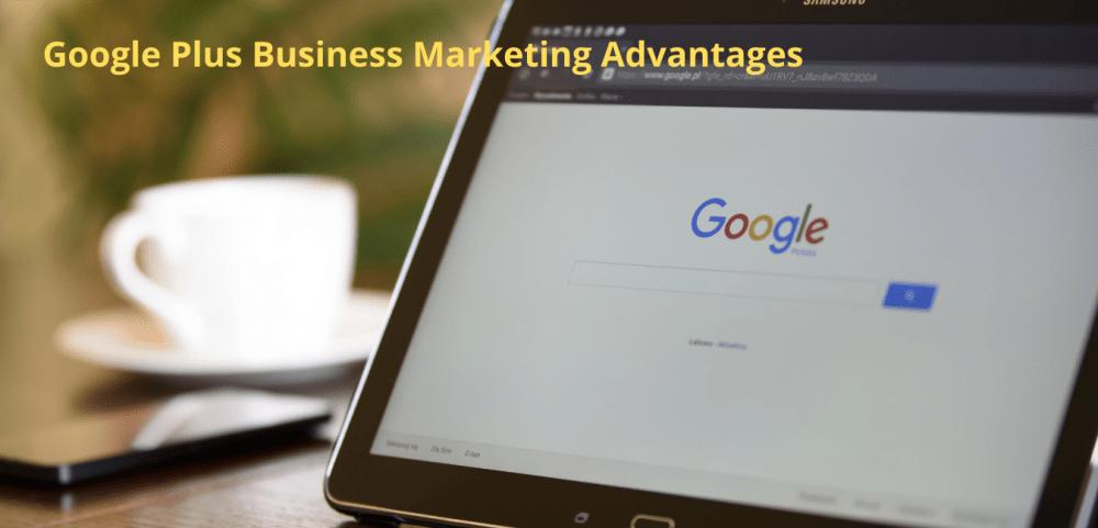 Google Plus Business Marketing Advantages